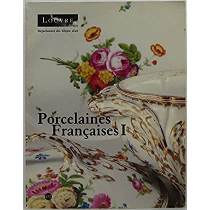 Porcelaine françaises t.1 chantilly mennecy st cloud boisette bordeaux  limoges niderviller