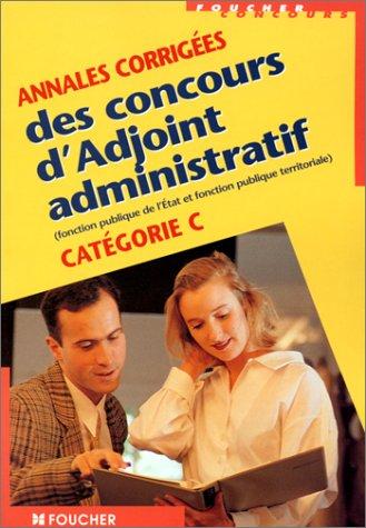Annales corrigées des concours d'Adjoint administratif : Catégorie C