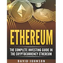 Ethereum: The Complete Investing Guide in the Cryptocurrency Ethereum
