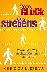 Vom Glück des Strebens: Warum der Weg oft glücklicher macht als das Ziel (German Edition)