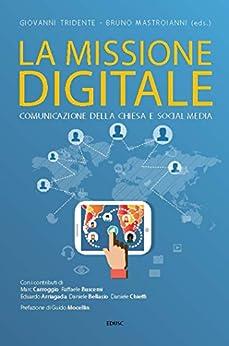 La missione digitale: Comunicazione della Chiesa e social media di [Tridente, Giovanni, Mastroianni, Bruno]