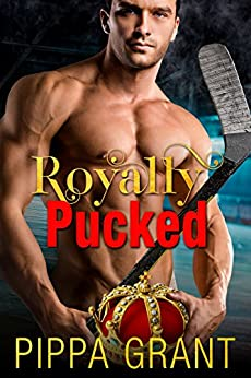 Royally Pucked: A Royal / Hockey / Accidental Pregnancy Romantic Comedy by [Grant, Pippa]