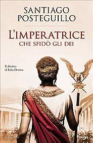 L'Imperatrice che sfidò gli Dei: Il destino di Iulia D