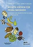 Richtig Kochen für Problemkinder: Ratgeber und Rezepte für Eltern und Fachleute
