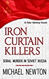 """Iron Curtain Killers: """"Serial Murder in Soviet Russia"""" (World Serial Killers by Country Book 1)"""