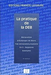 La pratique de la DEB : Déclaration d'Echanges de Biens, TVA Intracommunautaire, CA 3 - Registres, Exemples
