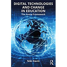 Digital Technologies and Change in Education: The Arena