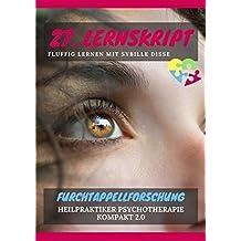 Heilpraktiker Psychotherapie Ausbildung kompakt 2.0 / Heilpraktiker Psychotherapie kompakt 2.0: 27. Lernskript HPP: Die Furchtappellforschung - Fluffig lernen mit Sybille Disse