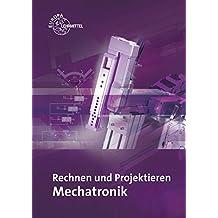 Rechnen und Projektieren Mechatronik: Projektieren, Problemlösen