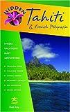 Hidden Tahiti and French Polynesia: Including Moorea, Bora Bora, and the Society, Austral, Gambier, Tuamotu, and Marquesas Islands (Hidden Tahiti & French Polynesia)