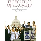 The Politics of Sexuality: A Documentary and Reference Guide (Documentary and Reference Guides)