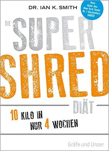 Preisvergleich Produktbild Die SUPER SHRED Diät: 10 Kilo in  4 Wochen