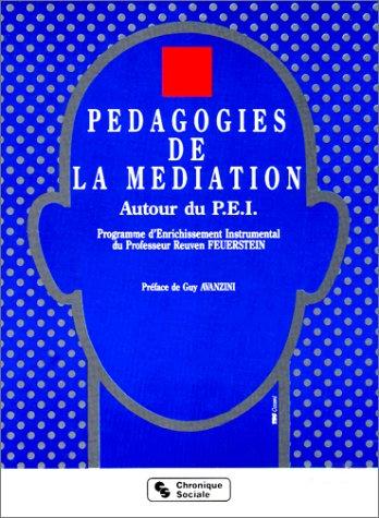 PEDAGOGIE DE LA MEDIATION AUTOUR DU PEI. Programme d'Enrichissement de Professeur Reuven Feuerstein, 3ème édition