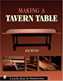 Making a Tavern Table (Schiffer Book for Woodworkers) (A Schiffer Book for Woodworkers)