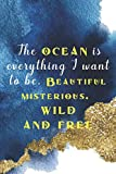 The Ocean Is Everything I Want To Be. Beautiful Mysterious, Wild And Free: Blank Lined Notebook Journal Diary Composition Notepad 120 Pages 6x9 Paperback ( Beach ) 1