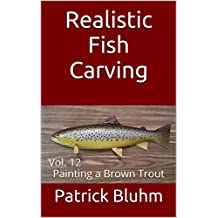 Realistic Fish Carving: Vol. 12  Painting a Brown Trout (English Edition)