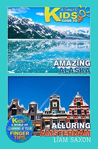 A Smart Kids Guide To Amazing Alaska and Alluring Amsterdam: A World Of Learning At Your Fingertips (English Edition)