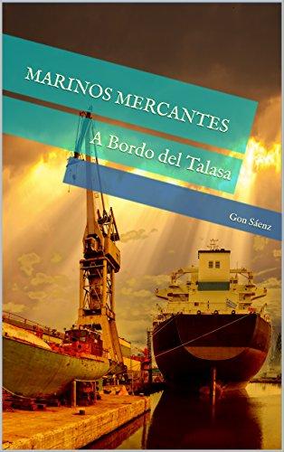 MARINOS MERCANTES: A Bordo del Talasa por Gon Sáenz