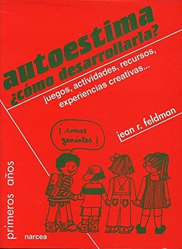 Descargar Libro Autoestima ¿cómo desarrollarla?: Juegos, actividades, recursos, experiencias creativas... (Primeros Años) de Jean R. Feldman