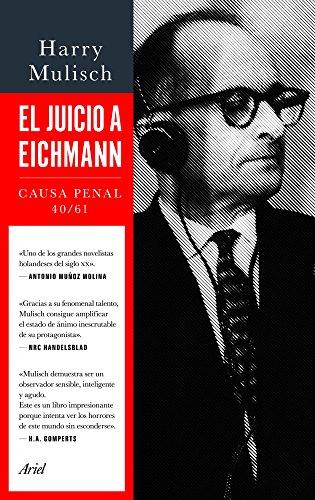 El juicio a Eichmann: Causa Penal 40/61 por Harry Mulisch