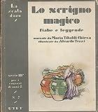 Lo scrigno magico: fiabe e leggende di tutti i paesi. Illustrate da Aleardo Terzi. La scala d'oro: serie III per i ragazzi di anni 8: N. 2.