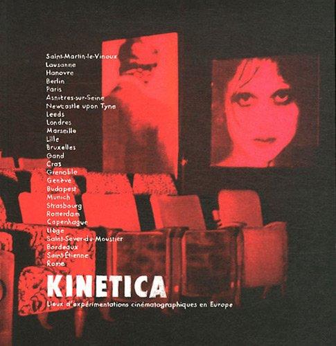 Kinetica : Lieux d'expérimentations cinématographiques en Europe par Thierry Renard
