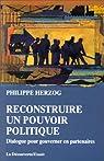 Reconstruire un pouvoir politique. Dialogue pour gouverner en partenaires par Herzog