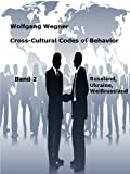 Cross-Cultural Codes of Behavior. Band 2: Russland, Ukraine und Weißrussland