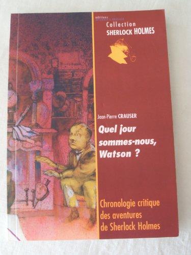 Quel jour sommes-nous, Watson ? : Chronologie critique des aventures de Sherlock Holmes (Collection Sherlock Holmes) par Jean-Pierre Crauser