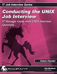 Conducting the UNIX Job Interview: IT Manager Guide with UNIX Interview Questions (IT Job Interview series) by Adam Haeder (2004-04-01)