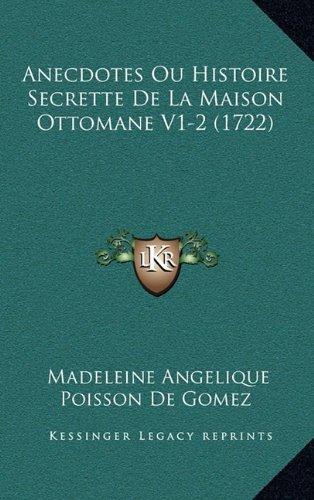 Anecdotes Ou Histoire Secrette de La Maison Ottomane V1-2 (1722)
