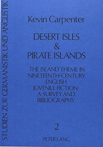 Desert Isles & Pirate Islands: The Island Theme in Nineteenth-Century English Juvenile Fiction: A Survey and Bibliography (Studien zur Germanistik und Anglistik)