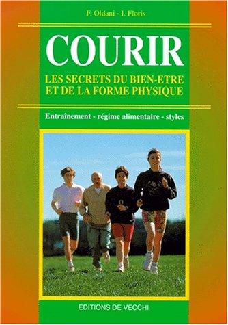 Courir : Les secrets du bien-être et de la forme physique par F Oldani