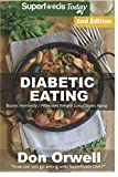 Diabetic Eating: Over 260 Diabetes Type-2 Quick & Easy Gluten Free Low Cholesterol Whole Foods Diabetic Eating Recipes full of Antioxidants & ... Eating Natural Weight Loss Transformation)