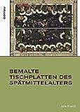 Bemalte Tischplatten des Spätmittelalters (Studien zur Kunst)
