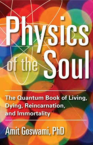 [Physics of the Soul: The Quantum Book of Living, Dying, Reincarnation, and Immortality] (By: Amit Goswami) [published: December, 2013]