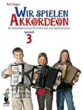 Wir spielen Akkordeon: Die Akkordeonschule für Unterricht und Selbststudium. Spielheft 3. Akkordeon.