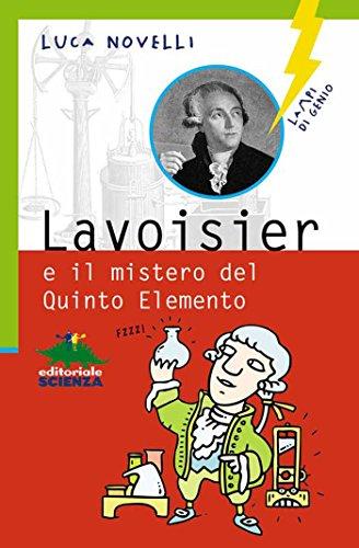 Lavoisier e il mistero del Quinto Elemento (Lampi di genio)