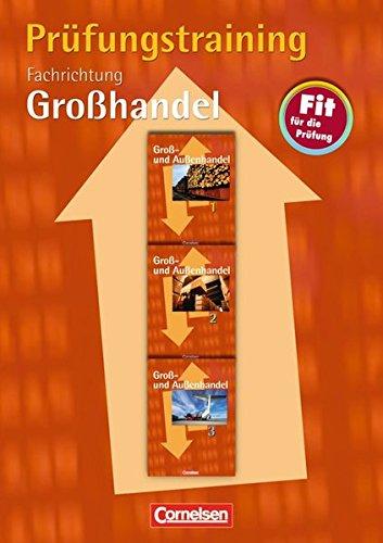 Groß- und Außenhandel - Bisherige Ausgabe: Band 1-3 - Prüfungstraining: Fachrichtung Großhandel - Arbeitsbuch mit Lösungen