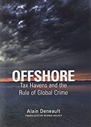 Offshore: Tax Havens and the Rule of Global Crime by Alain Deneault (2011-10-04)