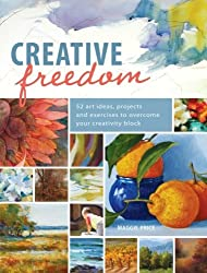 Creative Freedom: 52 Art Ideas, Projects and Exercises to Overcome Your Creativity Block by Maggie Price (2013-03-25)