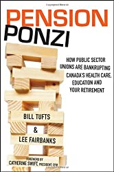 Pension Ponzi: How Public Sector Unions are Bankrupting Canadas Health Care, Education and Your Retirement