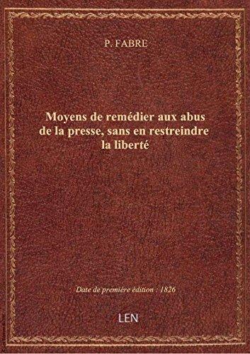 Moyens de remédier aux abus de la presse, sans en restreindre la liberté par P. FABRE
