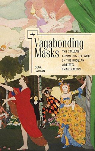 Vagabonding Masks: The Italian Commedia dell'Arte in the Russian Artistic Imagination (Liber Primus)