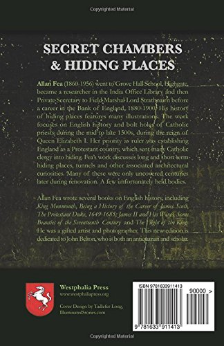 Secret Chambers and Hiding Places: The Historic, Romantic & Legendary Stories & Traditions about Hiding Holes, Secret Chambers, Etc.