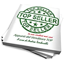 Top Seller: Le strategie per vendere prodotti, consulenze, idee e far carriera (Strategie di vendita avanzate Vol. 1)