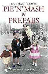 Pie 'n' Mash and Prefabs - My 1950s Childhood