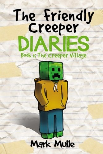 the-friendly-creeper-diaries-book-1-the-creeper-village-an-unofficial-minecraft-book-for-kids-ages-9
