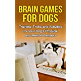 Brain Games for Dogs: Training, Tricks and Activities for your Dog's Physical and Mental wellness( Dog training, Puppy training,Pet training books, Puppy ... How to train a dog Book 1) (English Edition)