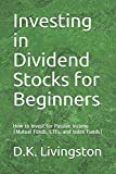 Investing in Dividend Stocks for Beginners: How to Invest for Passive Income (Mutual Funds, ETFs, and Index Funds)